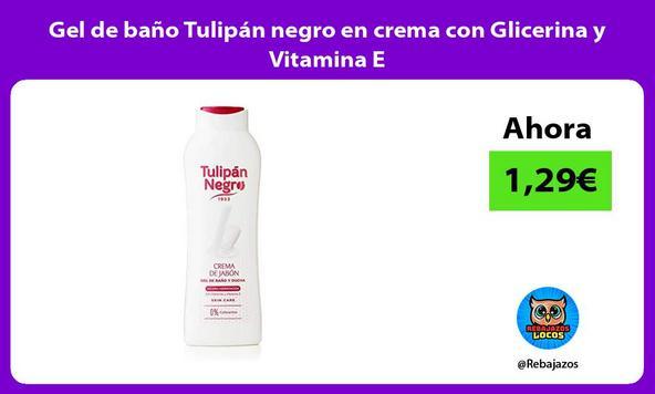 Gel de baño Tulipán negro en crema con Glicerina y Vitamina E