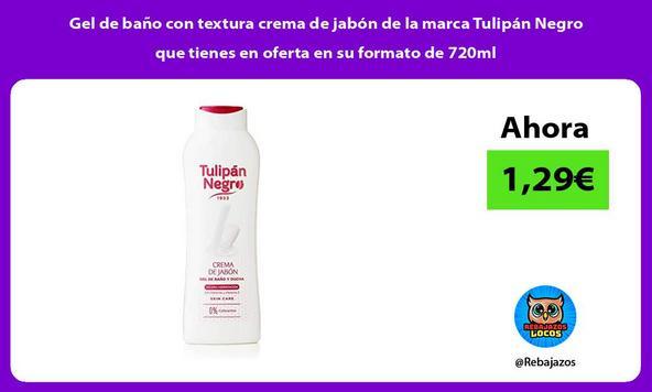 Gel de baño con textura crema de jabón de la marca Tulipán Negro que tienes en oferta en su formato de 720ml