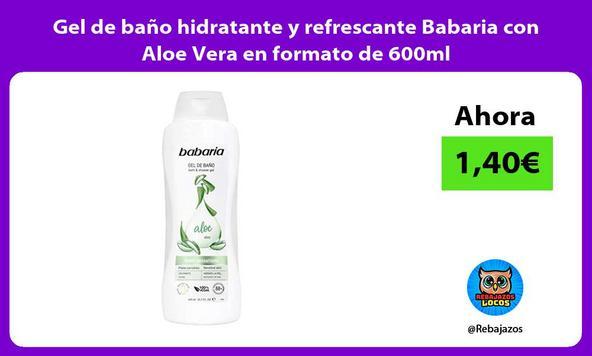 Gel de baño hidratante y refrescante Babaria con Aloe Vera en formato de 600ml