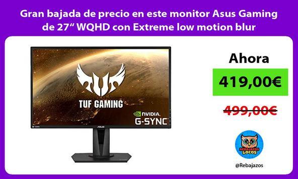 """Gran bajada de precio en este monitor Asus Gaming de 27"""" WQHD con Extreme low motion blur"""