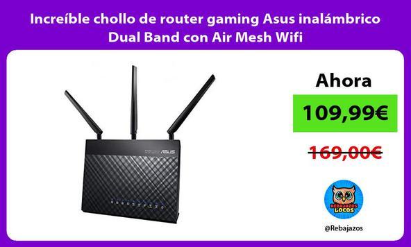Increíble chollo de router gaming Asus inalámbrico Dual Band con Air Mesh Wifi