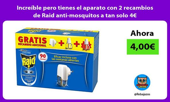 Increíble pero tienes el aparato con 2 recambios de Raid anti-mosquitos a tan solo 4€