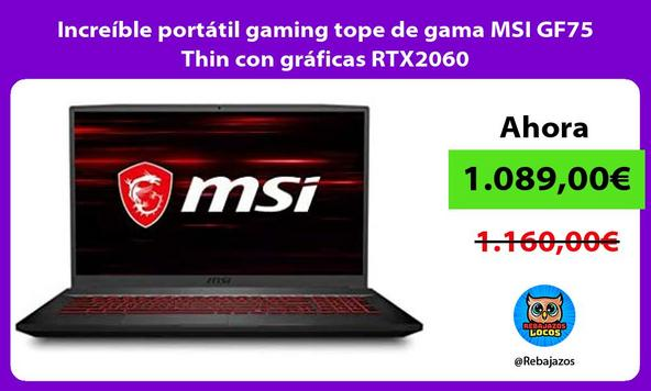 Increíble portátil gaming tope de gama MSI GF75 Thin con gráficas RTX2060