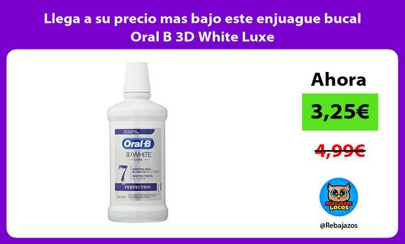 Llega a su precio mas bajo este enjuague bucal Oral B 3D White Luxe