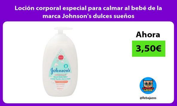 Loción corporal especial para calmar al bebé de la marca Johnson's dulces sueños
