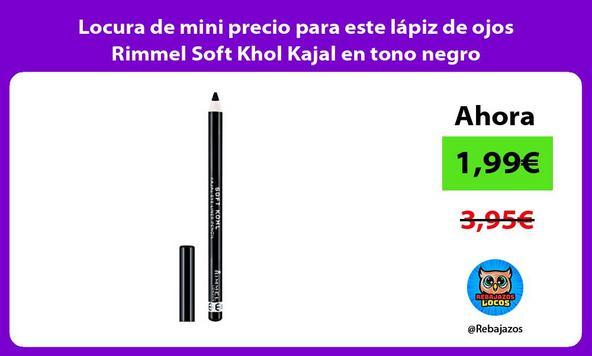 Locura de mini precio para este lápiz de ojos Rimmel Soft Khol Kajal en tono negro