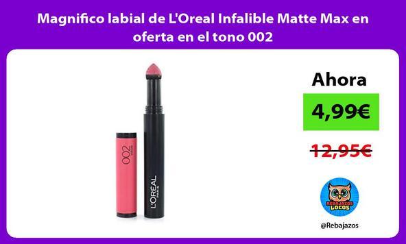 Magnifico labial de L'Oreal Infalible Matte Max en oferta en el tono 002