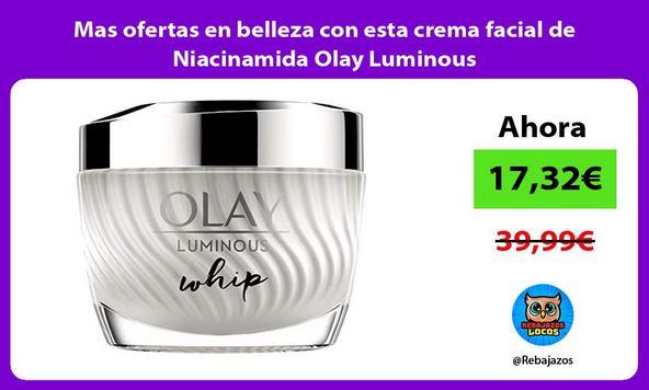Mas ofertas en belleza con esta crema facial de Niacinamida Olay Luminous
