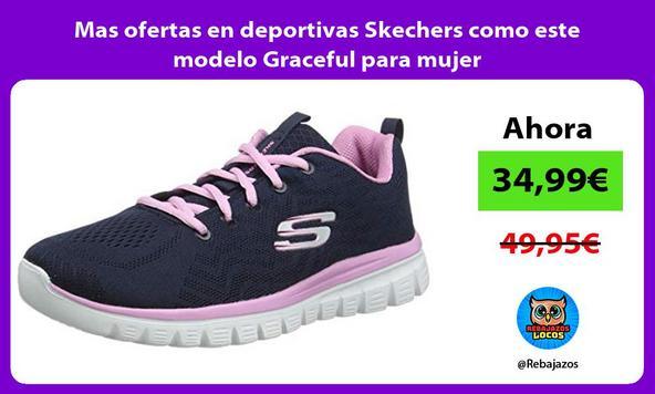 Mas ofertas en deportivas Skechers como este modelo Graceful para mujer