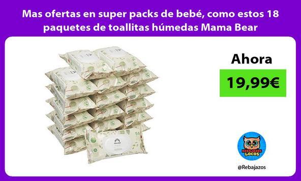 Mas ofertas en super packs de bebé, como estos 18 paquetes de toallitas húmedas Mama Bear