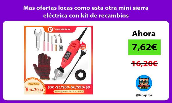 Mas ofertas locas como esta otra mini sierra eléctrica con kit de recambios