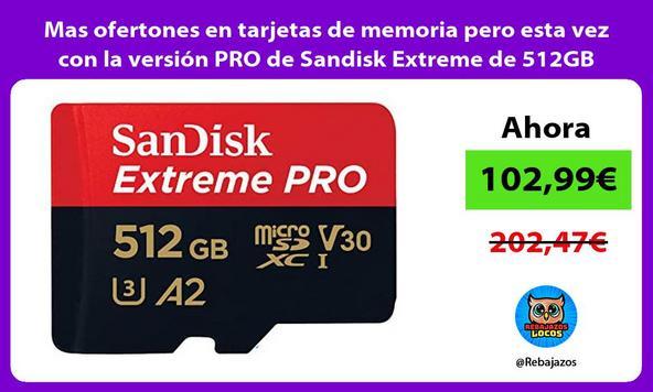 Mas ofertones en tarjetas de memoria pero esta vez con la versión PRO de Sandisk Extreme de 512GB
