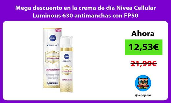 Mega descuento en la crema de día Nivea Cellular Luminous 630 antimanchas con FP50