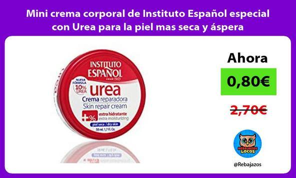 Mini crema corporal de Instituto Español especial con Urea para la piel mas seca y áspera