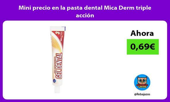 Mini precio en la pasta dental Mica Derm triple acción