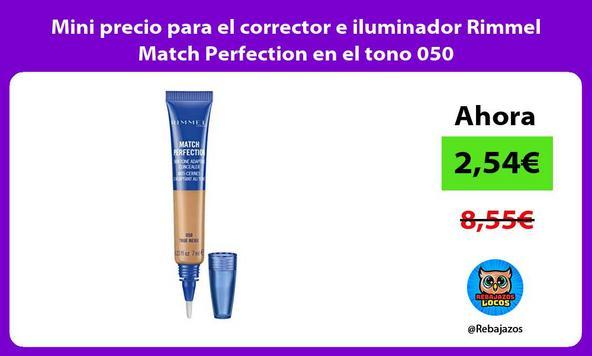 Mini precio para el corrector e iluminador Rimmel Match Perfection en el tono 050