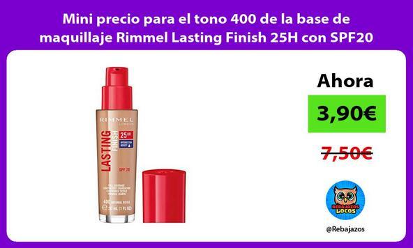Mini precio para el tono 400 de la base de maquillaje Rimmel Lasting Finish 25H con SPF20