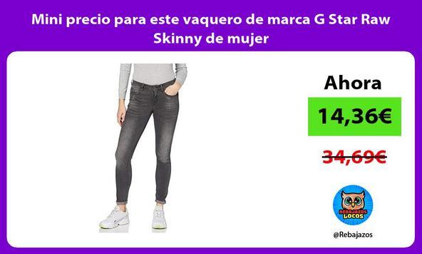 Mini precio para este vaquero de marca G Star Raw Skinny de mujer