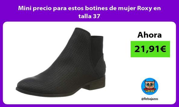 Mini precio para estos botines de mujer Roxy en talla 37