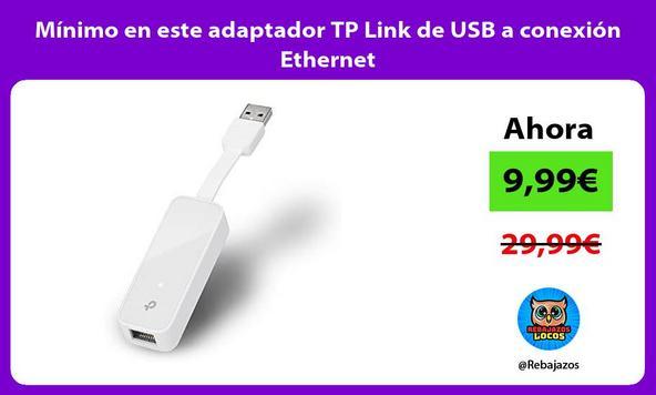 Mínimo en este adaptador TP Link de USB a conexión Ethernet