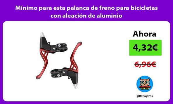 Mínimo para esta palanca de freno para bicicletas con aleación de aluminio