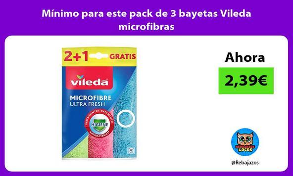 Mínimo para este pack de 3 bayetas Vileda microfibras