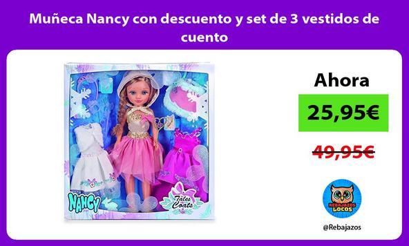 Muñeca Nancy con descuento y set de 3 vestidos de cuento