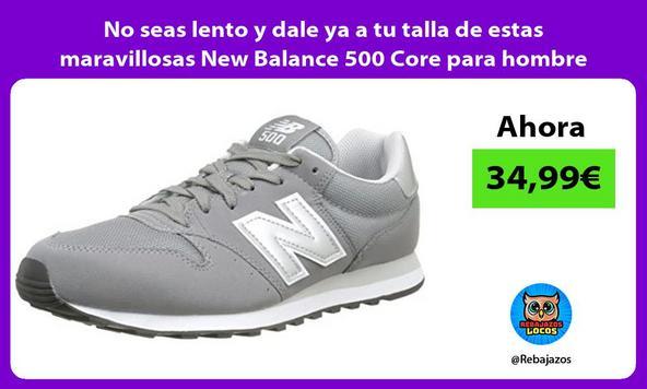 No seas lento y dale ya a tu talla de estas maravillosas New Balance 500 Core para hombre