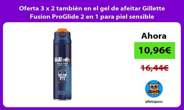 Oferta 3 x 2 también en el gel de afeitar Gillette Fusion ProGlide 2 en 1 para piel sensible