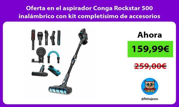 Oferta en el aspirador Conga Rockstar 500 inalámbrico con kit completísimo de accesorios