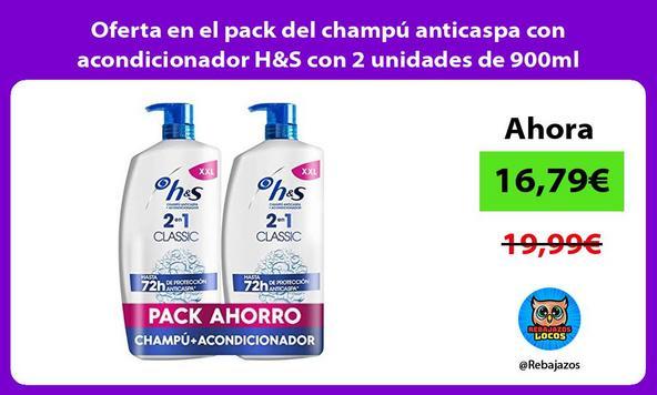 Oferta en el pack del champú anticaspa con acondicionador H&S con 2 unidades de 900ml