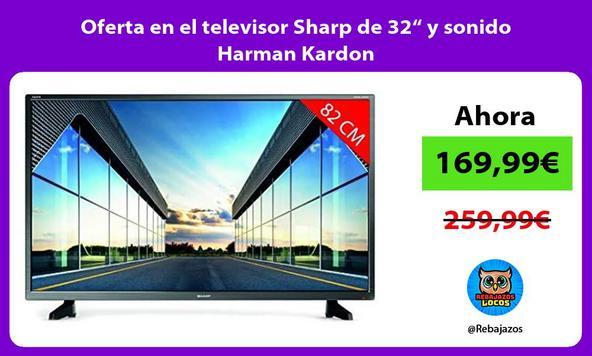 """Oferta en el televisor Sharp de 32"""" y sonido Harman Kardon"""