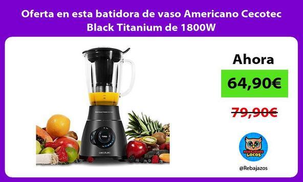 Oferta en esta batidora de vaso Americano Cecotec Black Titanium de 1800W