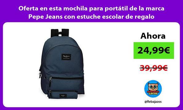Oferta en esta mochila para portátil de la marca Pepe Jeans con estuche escolar de regalo