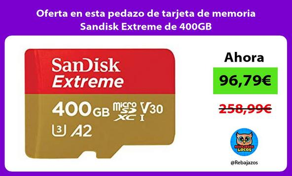 Oferta en esta pedazo de tarjeta de memoria Sandisk Extreme de 400GB