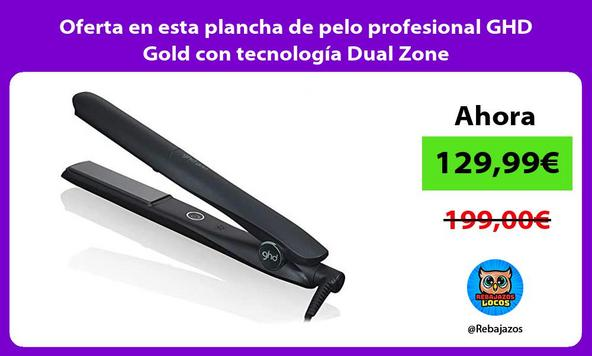 Oferta en esta plancha de pelo profesional GHD Gold con tecnología Dual Zone