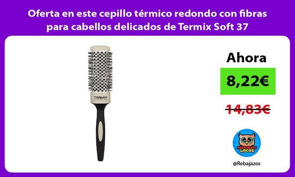 Oferta en este cepillo térmico redondo con fibras para cabellos delicados de Termix Soft 37
