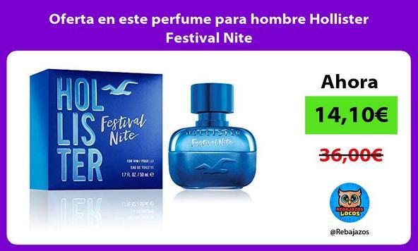 Oferta en este perfume para hombre Hollister Festival Nite