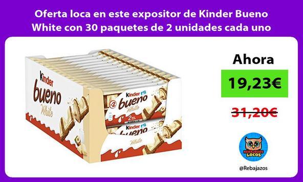 Oferta loca en este expositor de Kinder Bueno White con 30 paquetes de 2 unidades cada uno