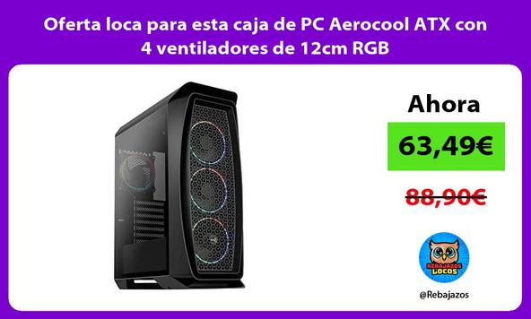 Oferta loca para esta caja de PC Aerocool ATX con 4 ventiladores de 12cm RGB