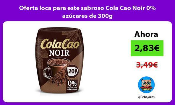 Oferta loca para este sabroso Cola Cao Noir 0% azúcares de 300g
