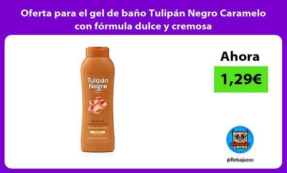 Oferta para el gel de baño Tulipán Negro Caramelo con fórmula dulce y cremosa