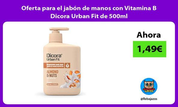 Oferta para el jabón de manos con Vitamina B Dicora Urban Fit de 500ml
