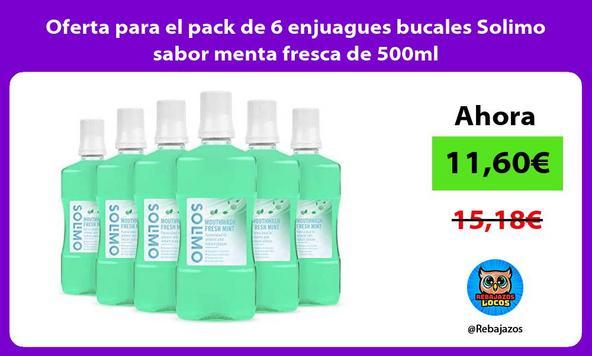 Oferta para el pack de 6 enjuagues bucales Solimo sabor menta fresca de 500ml