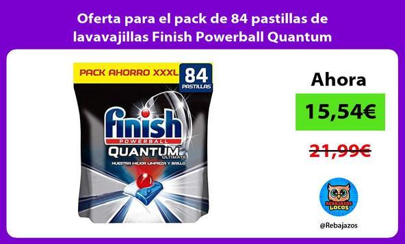 Oferta para el pack de 84 pastillas de lavavajillas Finish Powerball Quantum