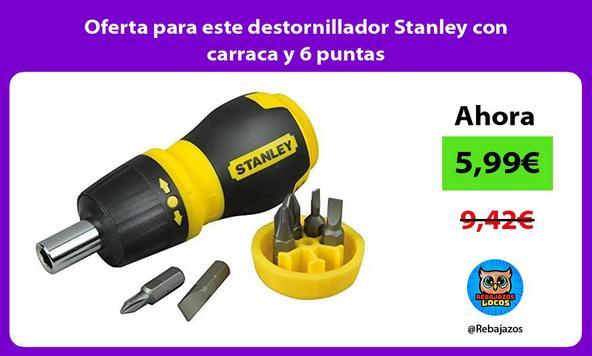 Oferta para este destornillador Stanley con carraca y 6 puntas