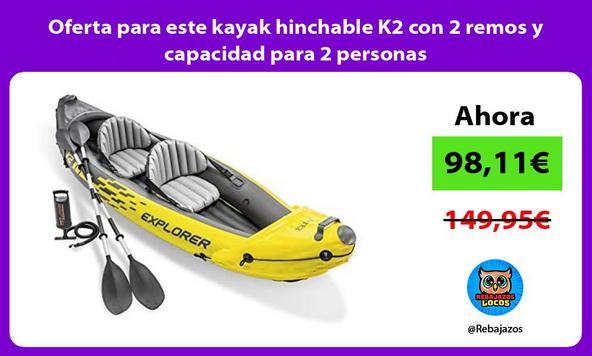 Oferta para este kayak hinchable K2 con 2 remos y capacidad para 2 personas