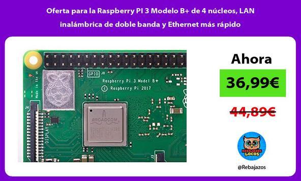 Oferta para la Raspberry PI 3 Modelo B+ de 4 núcleos, LAN inalámbrica de doble banda y Ethernet más rápido