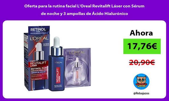 Oferta para la rutina facial L'Oreal Revitalift Láser con Sérum de noche y 3 ampollas de Ácido Hialurónico