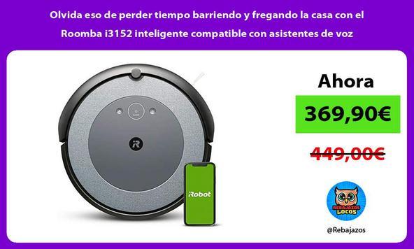 Olvida eso de perder tiempo barriendo y fregando la casa con el Roomba i3152 inteligente compatible con asistentes de voz